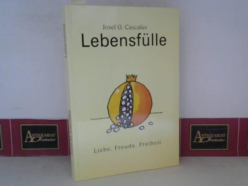 Lebensfülle - Liebe, Freude, Freiheit. 1. Aufl.