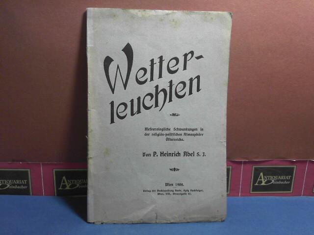 Wetterleuchten. Meteorologische Schwankungen in der religiös-politischen Atmosphäre Österreichs. 1. Aufl.