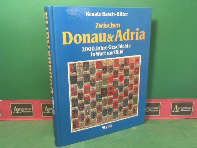 Zwischen Donau & Adria - 2000 Jahre Geschichte in Wort und Bild. 1. Aufl.
