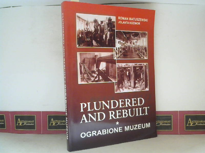 Matuszewski, Roman and Jolanta Kozimor: Plundered and Rebuilt - Ograbione Muzeum - The Polish Military Museum during the Second World War and After. CD-ROM Included. 1. Aufl.