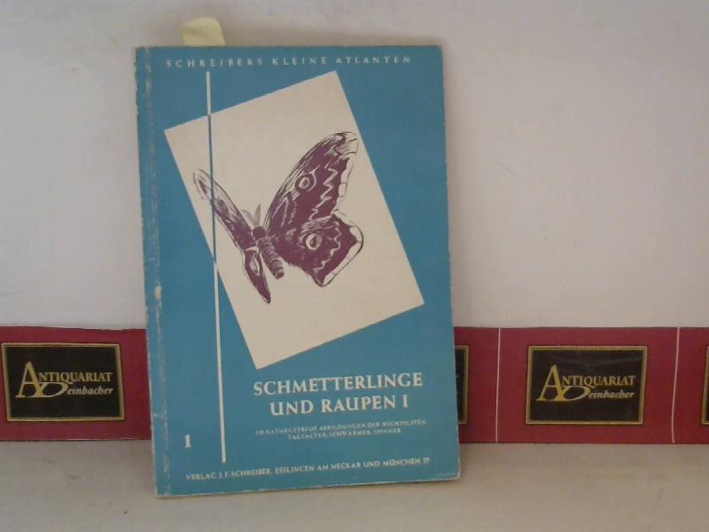 Schreibers kleiner Atlas der Schmetterlinge und Raupen I. - 139 naturgetreue Abbildungen der wichtigsten Tagfalter, Schwärmer, Spinner.