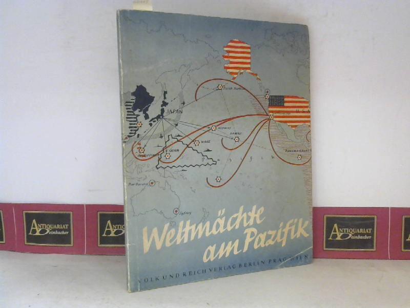 Weltmächte am Pazifik - mit Beiträgen von Waldemar Wucher, Engelbert Gra, Mossdorf Otto, Einhold Gadow, Reuß Heinrich Prinz. 1. Aufl.