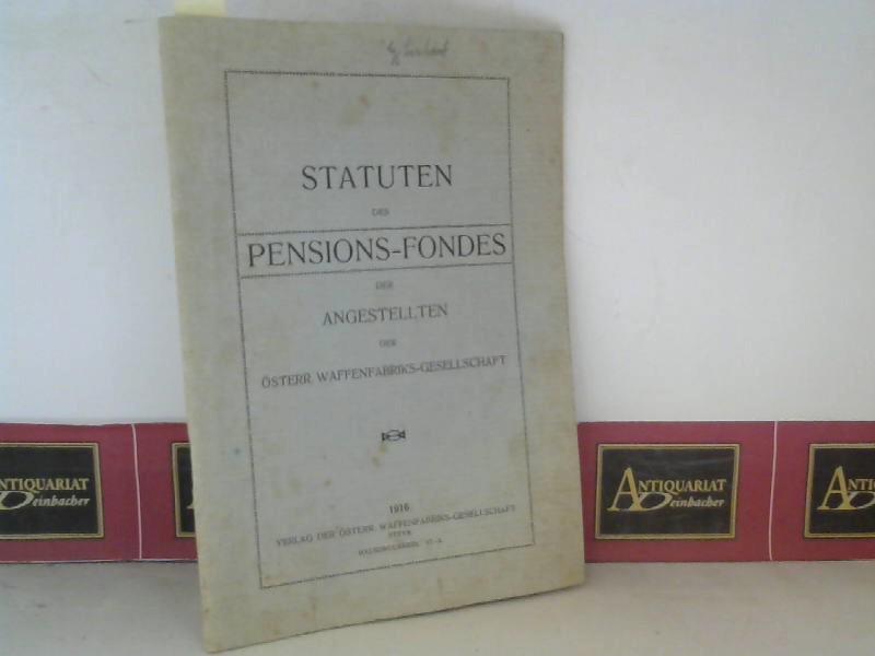 Österr.Waffenfabriks-Gesellschaft (Hrsg.): Statuten des Pensions-Fondes der Angestellten der Österr.Waffenfabriks-Gesellschaft. 1. Aufl.