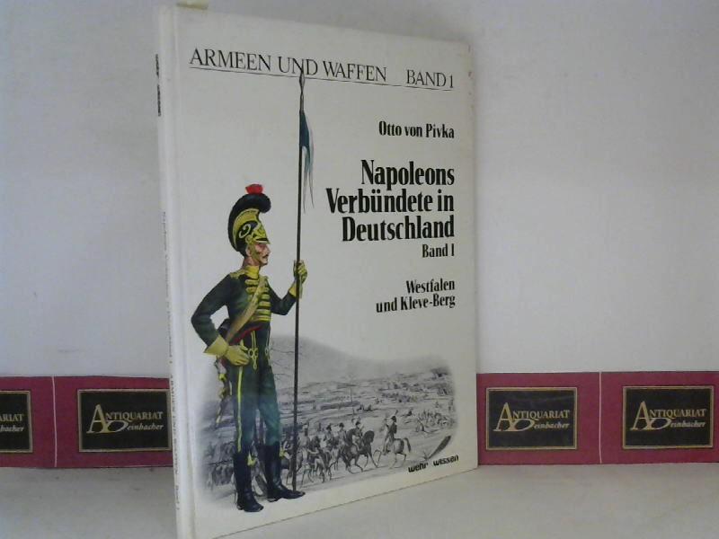 Napoleons Verbündete in Deutschland - Band I. Westfalen und Kleve-Berg. (= Armeen und Waffen Band 1). 1. Aufl.