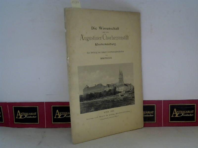Die Wissenschaft und das Augustiner-Chorherrenstift Klosterneuburg - Ein Beitrag zur österr. Literaturgeschichte. 1. Aufl.