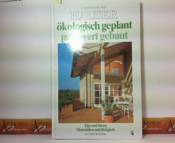 Häuser ökologisch geplant, preiswert gebaut - Tips und Ideen, Materialien und Beispiele. H.-P. Bauer-Böckler (Hrsg.). [Texte und Fotos: Marion Goldmann ...] 1.Auflage,