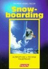 Snowboarding - Ausrüstung, Technik, Fahrpraxis.