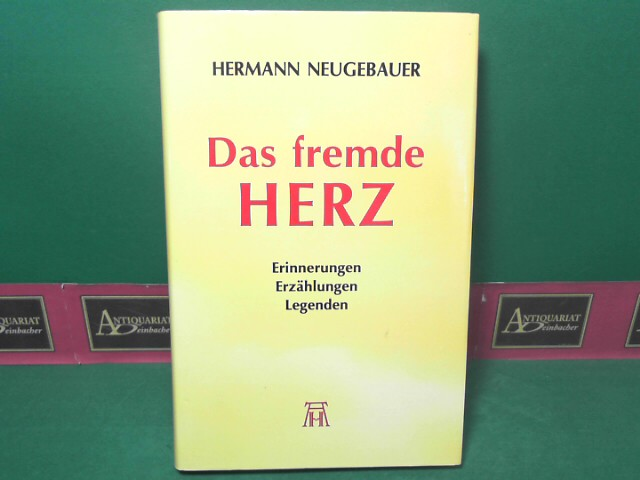 Das fremde Herz - Erinnerungen, Erzählungen, Legenden. 1.Auflage