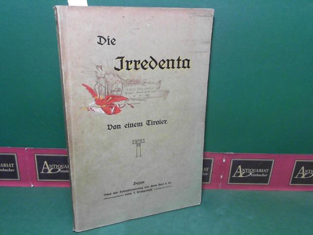 Die Irredenta - Lega Nazionale Gruppe-Rovere della Luna 26-IV-1908 - Von einem Tiroler 1.Auflage