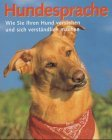 Hundesprache. Wie Sie Ihren Hund verstehen und sich verständlich machen 2.Auflage