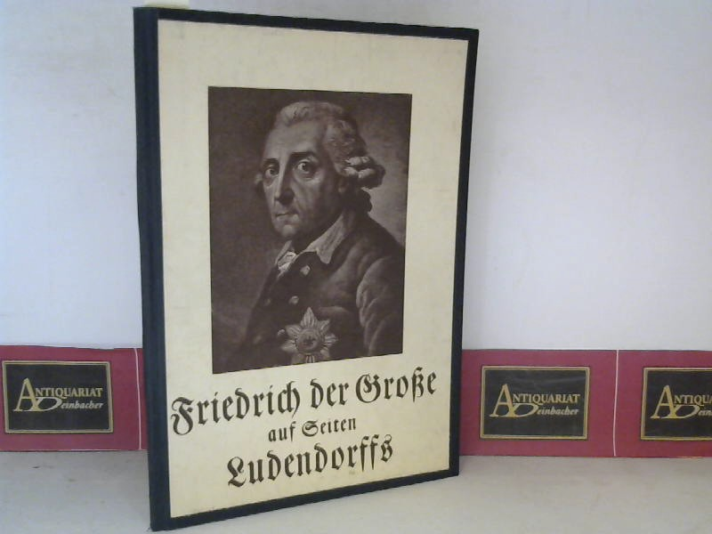 Friedrich der Große auf Seiten Ludendorffs - Friedrichs des Großen Gedanken über Religion. 1.Auflage