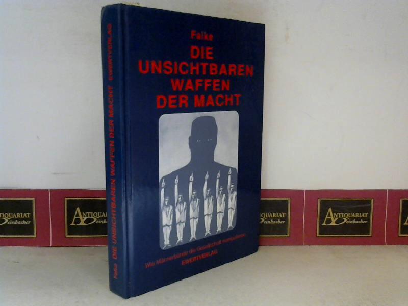 Die unsichtbaren Waffen der Macht. Wie Männerbünde die Gesellschaft manipulieren. 1.Auflage