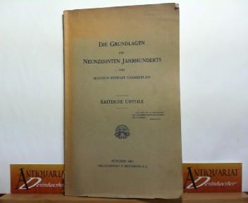 Kritische Urteile. (zu) Hiouston Stewart Chamberlain: Die Grundlagen des Neunzehnten Jahrhunderts. 1.Auflage,