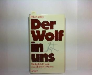 Der Wolf in uns. Die Jagd als Urmotiv menschlichen Verhaltens. 1.Auflage,