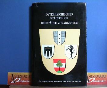 Die Städte Vorarlbergs. (= Österreichisches Städtebuch, hrsg. von der Österr. Akademie der Wissenschaften, 3. Band). 1.Auflage,