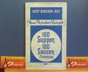 Neue Bircher-Rezepte. - 100 Suppen, 100 Saucen, fleischfrei. 1.Auflage,