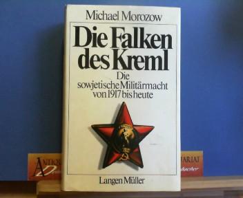 Morozow, Michael: Die Falken des Kreml. Die sowjetische Militärmacht von 1917 bis heute. 1.Auflage,