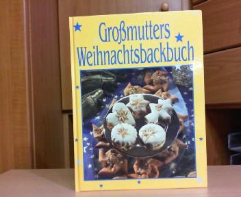 Großmutters Weihnachtsbackbuch - Die schönsten Weihnachtbäckereien. 1.Auflage,