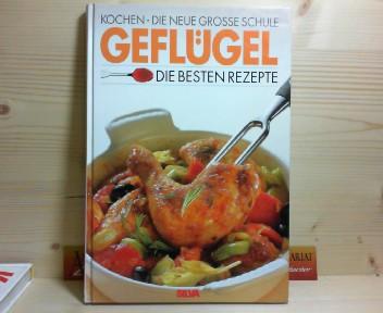 Kochen - Die neue grosse Schule:  Geflügel - Die besten Rezepte. 1.Auflage,