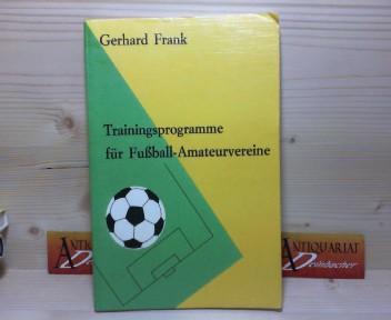 Frank, Gerhard: Trainingsprogramme für Fußball- Amateurvereine. 1.Auflage,