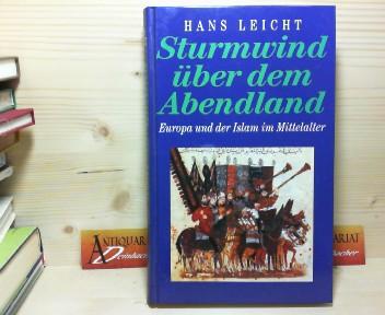 Sturmwind über dem Abendland - Europa und der Islam im Mittelalter. 1.Auflage,