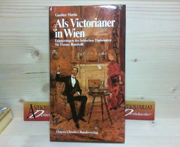 Als Victorianer in Wien - Erinnerungen des britischen Dipolomaten Sir Horace Rumbold. (= Ein Österreich-Thema). 1. Aufl.