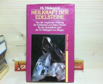 Heilkraft der Edelsteine. Von der magischen Wirkung der Edelsteine und ihrem Nutzen für die Gesundheit nach der hl.Hildegard von Bingen. 1.Auflage,