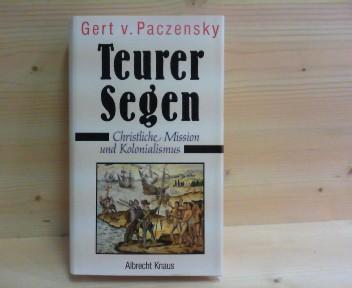 Teurer Segen. Christliche Mission und Kolonialismus. 1.Auflage,