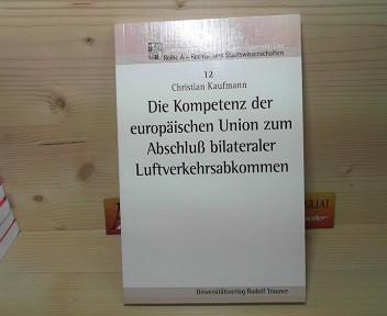 Die Kompetenz der europäischen Union zum Abschluß bilateraler Luftverkehrs-Abkommen. (= Schriften der Johannes-Kepler-Universität Linz, Reihe A: Rechts- und Staatswissenschaften, Band 12). 1.Auflage,
