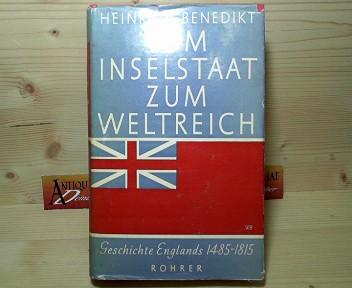 Vom Inselstaat zum Weltreich - Geschichte Englands 1485-1815. 1.Auflage,