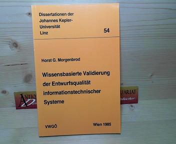 Morgenbrod, Horst G.: Wissensbasierte Validierung der Entwurfsqualitat informationstechnischer Systeme. (= Dissertationen der Johannes Kepler-Universität Linz, 54). 1.Auflage,
