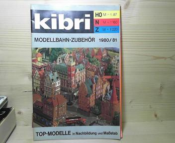kibri Spielwarenfabrik: kibri - Modellbahn-Zubehör H0 + N + Z - Top-Modelle in Nachbildung und Maßstab Katalog 1980/81. 1.Auflage,