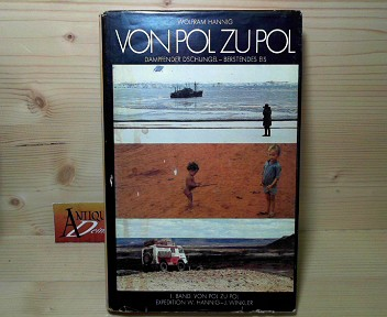 Von Pol zu Pol. 1.Band: Dampfender Dschungel - berstendes Eis. - Das Buch der Expedition Wolfram Hannig / Josef Winkler. 1.Auflage,