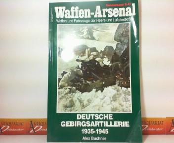 Deutsche Gebirgsartillerie 1935 - 1945 (= Waffen-Arsenal - Waffen und Fahrzeuge der Heere und Luftstreitkräfte, Sonderband S-47). 1.Auflage,