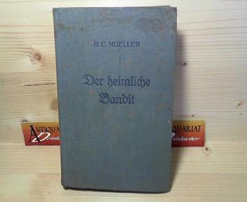 Der heimliche Bandit - Abenteuer-Roman. 1.Auflage,