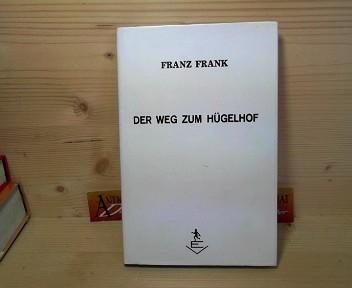 590 - Frank, Franz: Der Weg zum Hügelhof - Eine Dorfgeschichte.  (aus dem Mühlviertel, OÖ). 1.Auflage,