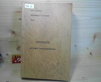 Forstpolitik mit forstliche Landschaftspolitik. (= Gesammelte Aufsätze 1927 - 1974. Eine systematische Zusammenfassung als Quellensammlung. Band 1). 1.Auflage,