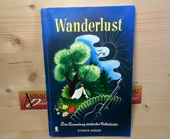 Wanderlust. Eine Sammlung deutscher Lieder für Gesang mit Gitarrenbekleidung. 1.Auflage,