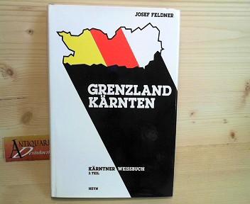 Grenzland Kärnten - Kärntner Weissbuch 2.Teil. 1.Auflage,