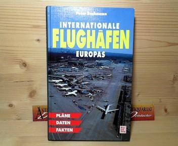 Internationale Flughäfen Europas. - Pläne, Daten, Fakten. 1.Auflage,