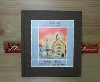 Waidhofen - Die Stadt ,das Land, die Thaya. - Eine Betrachtung. 1.Auflage,