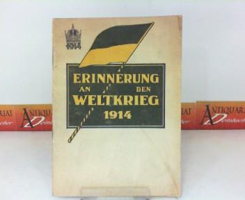 Erinnerung an den Weltkrieg 1914 (Gesammelte Kriegserklärungen). 1.Auflage,