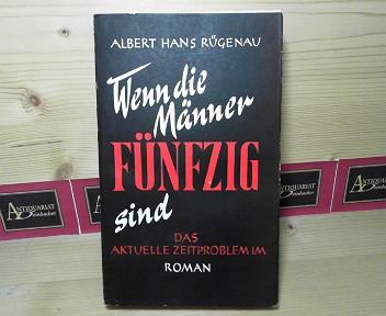 Rügenau, Albert Hans: Wenn die Männer Fünfzig sind - Das aktuelle Zeitproblem im Roman. 1.Auflage,