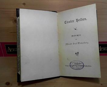 Wickenburg, Alfred Graf: Tiroler Helden. - Gedichte. 1.Auflage,