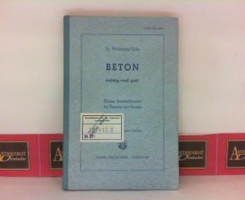 Beton richtig und gut ! - Kleine Baustoffkunde für Theorie und Praxis. 2. verbesserte und erweiterte Auflage.