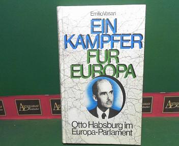 Ein Kämpfer für Europa. - Otto Habsburg im Europa-Parlament. 1.Auflage,