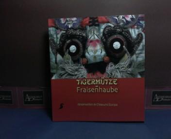 Tigermütze - Fraisenhaube: Kinderwelten in China und Europa. Kinderwelten in China und Europa. (= Katalog zur gleichnamigen Ausstellung im Österreichischen Museum für Volkskunde 20. November bis 5. März 2006). 1.Auflage,