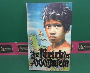 Im Reich der 7000 Inseln. - Herausgegeben von einem Freundeskreis. 10.tausend