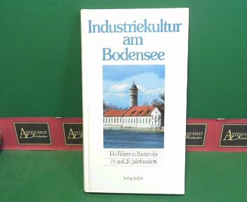 Industriekultur am Bodensee. - Ein Führer zu Bauten des 19. und 20. Jahrhunderts. 1.Auflage,