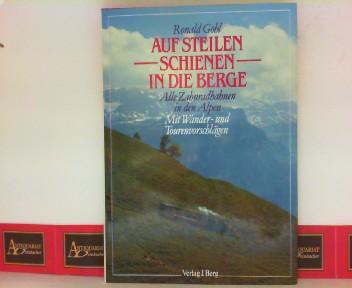 Auf steilen Schienen in die Berge - Die schönsten Panoramaziele mit der Bahn entdecken - Mit Wander- und Tourenvorschlägen. 1.Auflage,